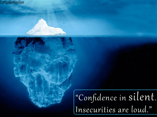 EmilysQuotes_Com-confidence-silent-insecurities-loud-unknown-wisdom-great